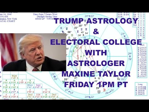 FRIDAY 1PM PT:  MAXINE TAYLOR RE ASTROLOGY TRUMP & ELECTORAL COLLEGE