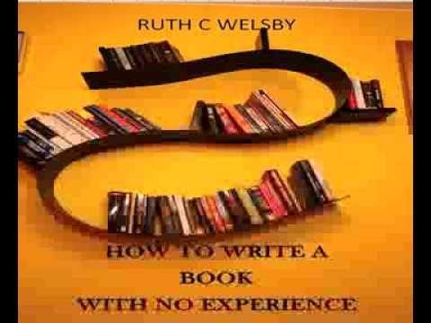 Ruth C Welsby    How to Write a Book with No Experience
